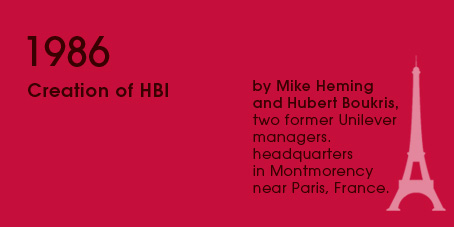 1986 Creation of HBI, by Mike Heming and Hubert Boukris, two former Unilever managers.headquartersin Montmorencynear Paris, France.